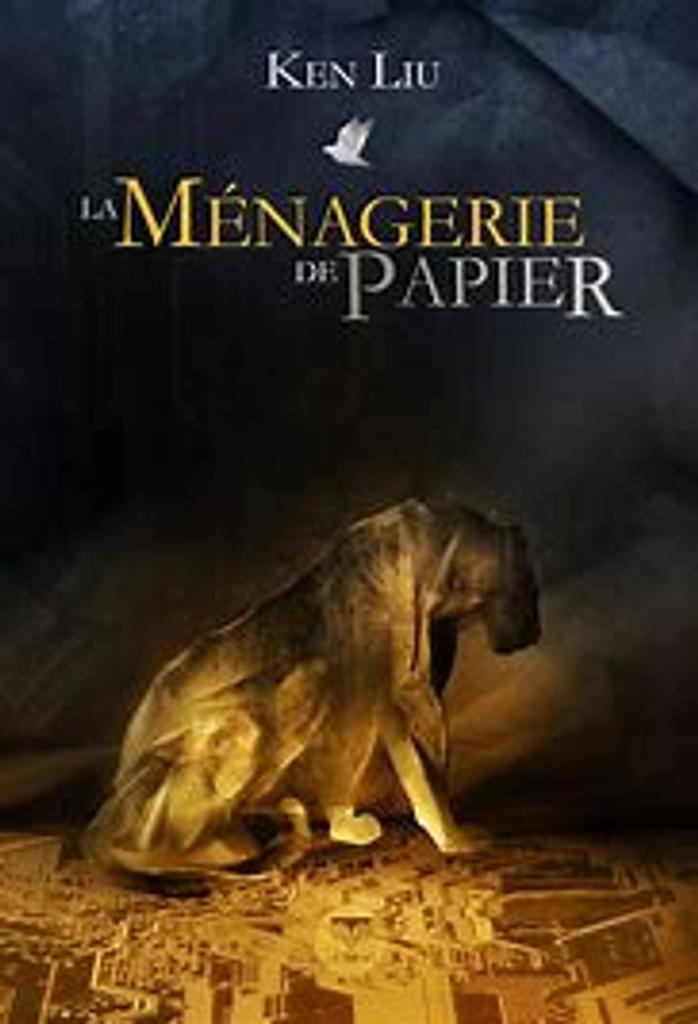 La ménagerie de papier / Ken Liu | Liu, Ken (1976-....). Auteur