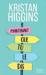 Maintenant que tu le dis... / Kristan Higgins | Higgins, Kristan. Auteur