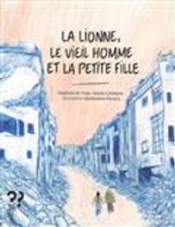 La lionne, le vieil homme et la petite fille / Nathalie et Yves-Marie Clément | Clément, Nathalie. Auteur