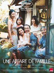 Une affaire de famille = Manbiki kazoku / Hirokazu Kore-Eda, réal.   Hirokazu, Kore-Eda (1962-...). Monteur. Antécédent bibliographique. Scénariste