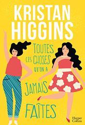 Toutes ces choses qu'on n'a jamais faites / Kristan Higgins | Higgins, Kristan. Auteur