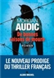 De bonnes raisons de mourir : roman / Morgan Audic | Audic, Morgan (1980-....). Auteur