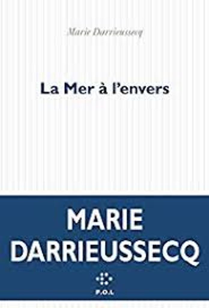 La mer à l'envers : roman / Marie Darrieussecq   Darrieussecq, Marie (1969-....). Auteur
