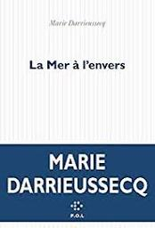 La mer à l'envers : roman / Marie Darrieussecq | Darrieussecq, Marie (1969-....). Auteur