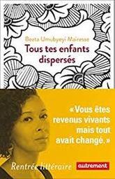 Tous tes enfants dispersés / Beata Umubyeyi-Mairesse   Umubyeyi Mairesse, Beata (1979-....). Auteur