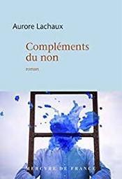 Compléments du non : roman / Aurore Lachaux | Lachaux, Aurore. Auteur