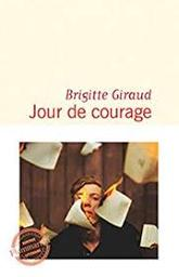 Jour de courage : roman / Brigitte Giraud   Giraud, Brigitte (1960-....). Auteur