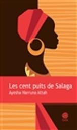 Les cent puits de Salaga : roman / Ayesha Harruna Attah   Attah, Ayesha Harruna (1983-....). Auteur