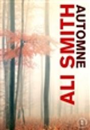 Automne : roman / Ali Smith   Smith, Ali (1962-....). Auteur