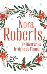 Un hiver sous le signe de l'amour / Nora Roberts | Roberts, Nora (1950-....). Auteur