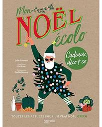 Mon Noël écolo : cadeaux, déco & Co : toutes les astuces pour un vrai Noël green / Julie Laussat | Laussat, Julie (1985-....). Auteur