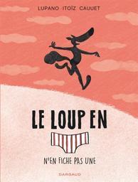 Le loup en slip n'en fiche pas une / scénario Wilfrid Lupano | Lupano (1971-....). Auteur