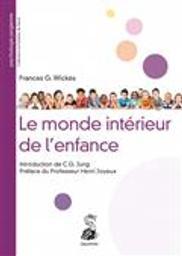 Le monde intérieur de l'enfance : à la lumière de la psychologie des profondeurs / Frances G. Wickes | Wickes, Frances Gillespy (1875-1967). Auteur
